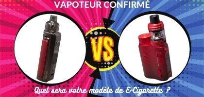Vapoteur confirmé <br />Quel sera votre modèle de E-Cigarette ?